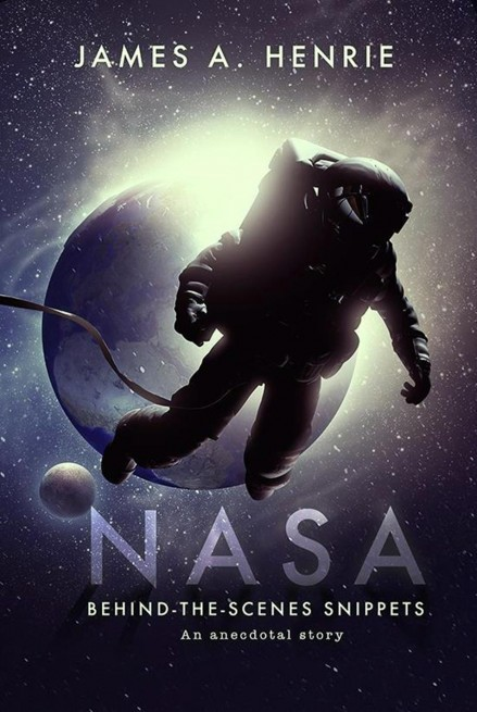 Cover of NASA Behind The Scenes Snippets James A. Henrie image courtesy of Tate Publishing